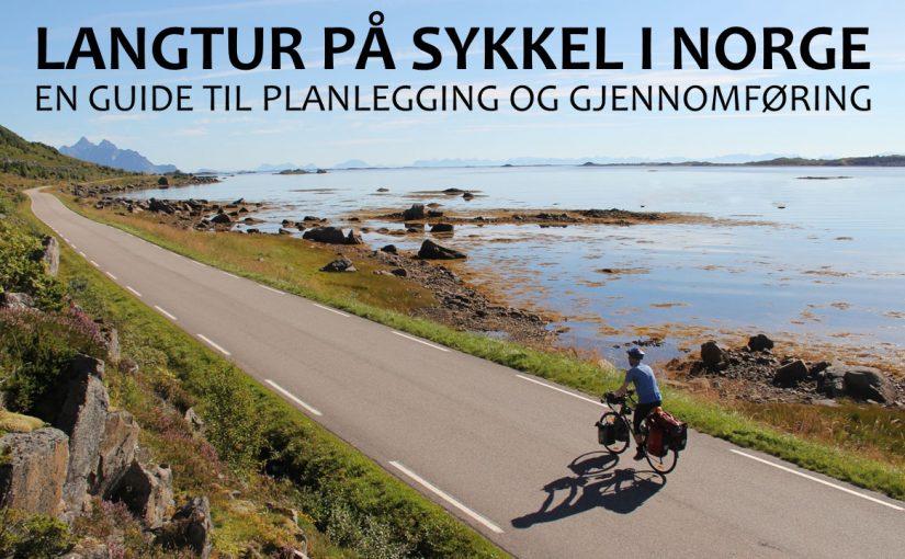 Langtur på sykkel i Norge – en guide til planlegging og gjennomføring